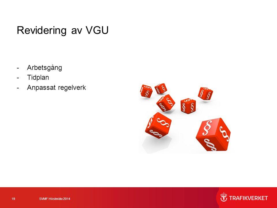 19 SVMF Höstmöte 2014 Revidering av VGU -Arbetsgång -Tidplan -Anpassat regelverk