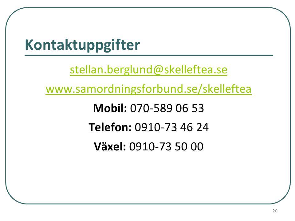 Kontaktuppgifter stellan.berglund@skelleftea.se www.samordningsforbund.se/skelleftea Mobil: 070-589 06 53 Telefon: 0910-73 46 24 Växel: 0910-73 50 00