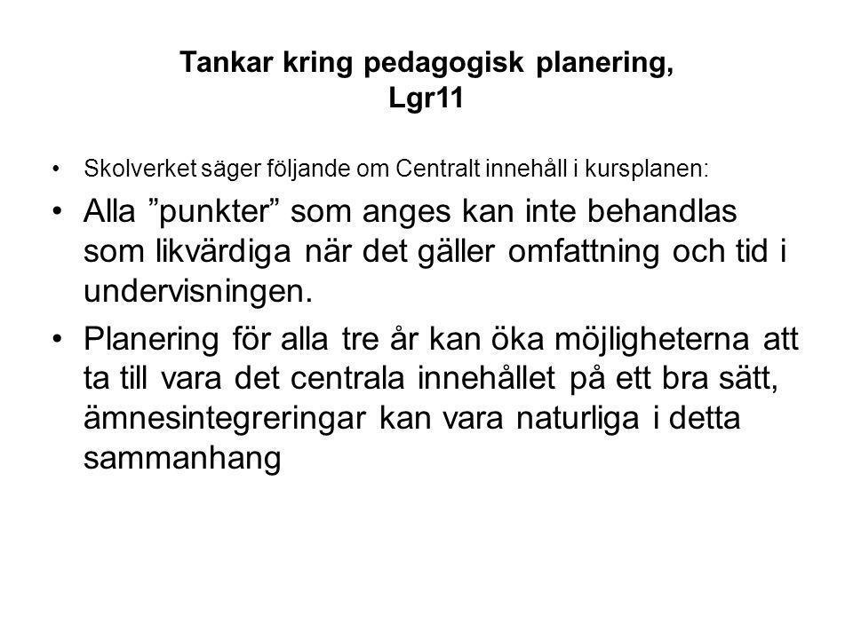 """Tankar kring pedagogisk planering, Lgr11 Skolverket säger följande om Centralt innehåll i kursplanen: Alla """"punkter"""" som anges kan inte behandlas som"""