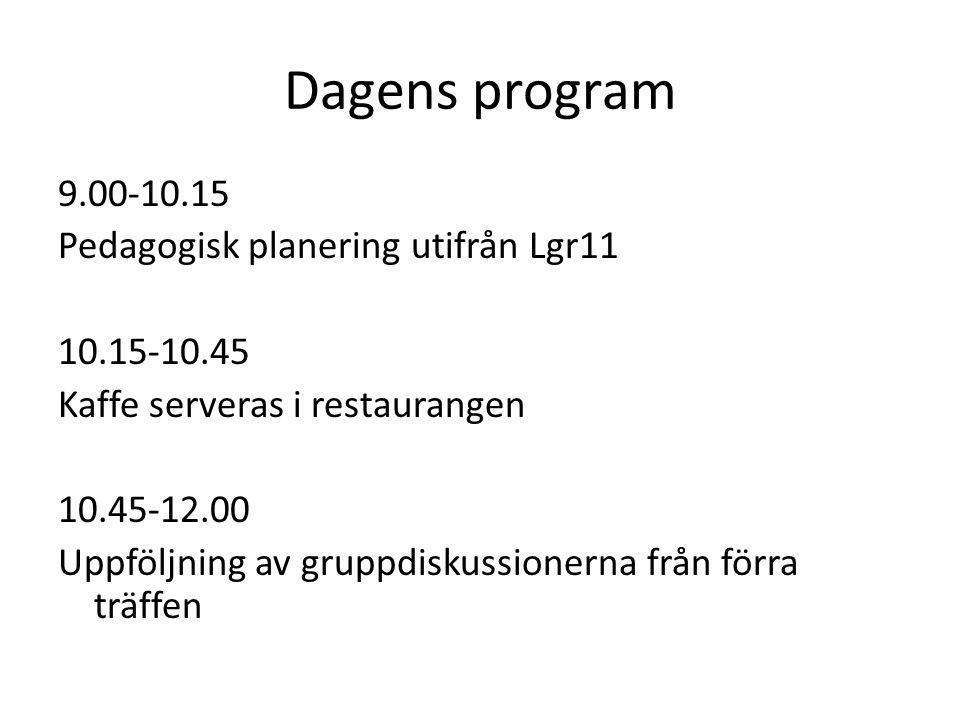 Dagens program 9.00-10.15 Pedagogisk planering utifrån Lgr11 10.15-10.45 Kaffe serveras i restaurangen 10.45-12.00 Uppföljning av gruppdiskussionerna