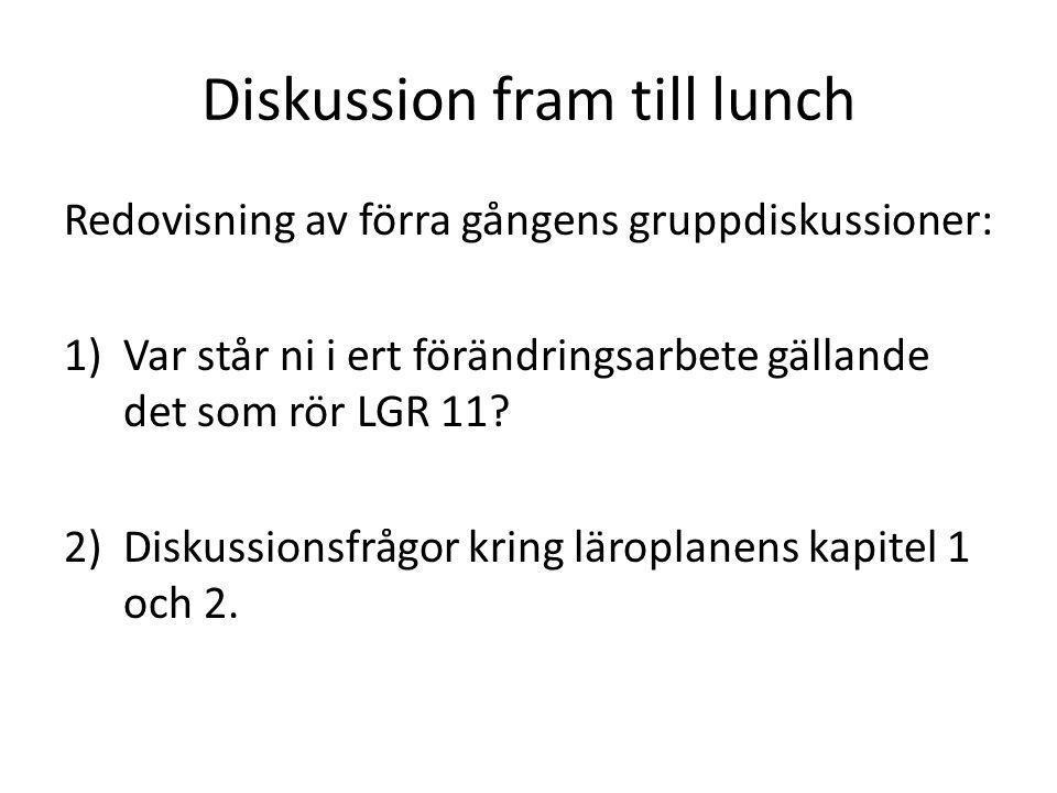 Diskussion fram till lunch Redovisning av förra gångens gruppdiskussioner: 1)Var står ni i ert förändringsarbete gällande det som rör LGR 11? 2)Diskus