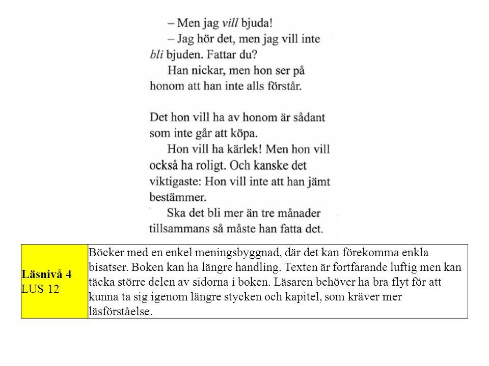 Läsnivå 4 LUS 12 Böcker med en enkel meningsbyggnad, där det kan förekomma enkla bisatser. Boken kan ha längre handling. Texten är fortfarande luftig
