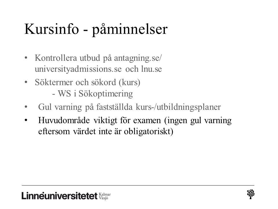 Kursinfo - påminnelser Kontrollera utbud på antagning.se/ universityadmissions.se och lnu.se Söktermer och sökord (kurs) - WS i Sökoptimering Gul varning på fastställda kurs-/utbildningsplaner Huvudområde viktigt för examen (ingen gul varning eftersom värdet inte är obligatoriskt)