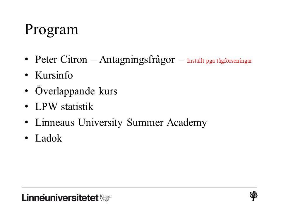 Program Peter Citron – Antagningsfrågor – Inställt pga tågförseningar Kursinfo Överlappande kurs LPW statistik Linneaus University Summer Academy Ladok