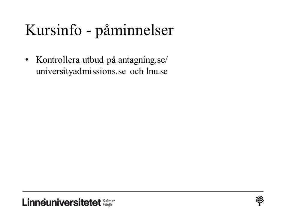Kursinfo - påminnelser Kontrollera utbud på antagning.se/ universityadmissions.se och lnu.se