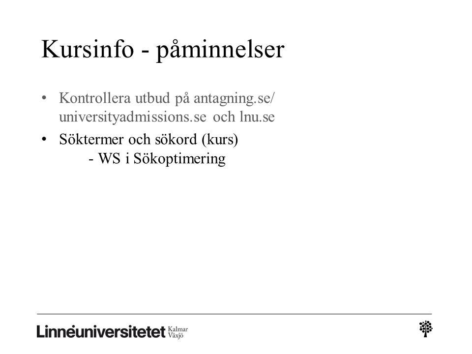 Kursinfo - påminnelser Kontrollera utbud på antagning.se/ universityadmissions.se och lnu.se Söktermer och sökord (kurs) - WS i Sökoptimering