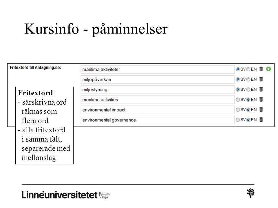 Kursinfo - påminnelser Fritextord: - särskrivna ord räknas som flera ord - alla fritextord i samma fält, separerade med mellanslag
