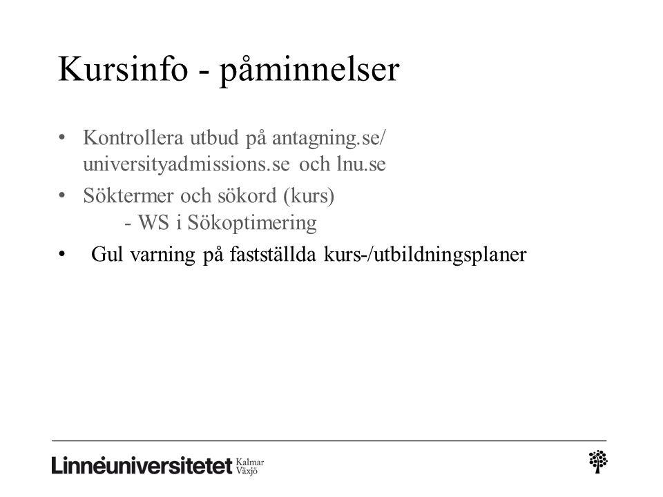 Kursinfo - påminnelser Kontrollera utbud på antagning.se/ universityadmissions.se och lnu.se Söktermer och sökord (kurs) - WS i Sökoptimering Gul varn