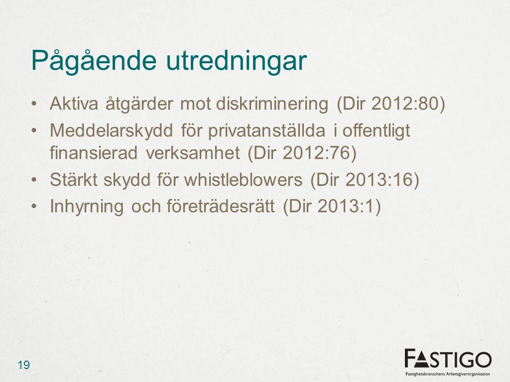 Pågående utredningar Aktiva åtgärder mot diskriminering (Dir 2012:80) Meddelarskydd för privatanställda i offentligt finansierad verksamhet (Dir 2012:
