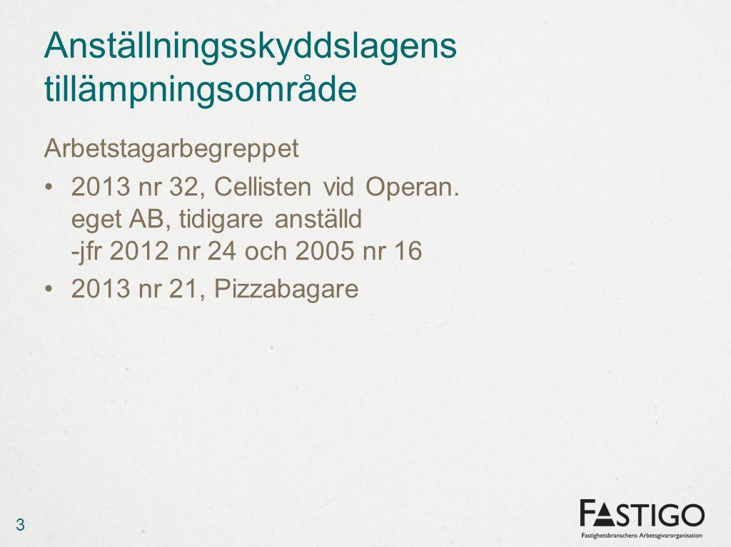 Anställningsskyddslagens tillämpningsområde Arbetstagarbegreppet 2013 nr 32, Cellisten vid Operan. eget AB, tidigare anställd -jfr 2012 nr 24 och 2005