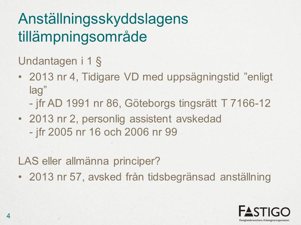 """Anställningsskyddslagens tillämpningsområde Undantagen i 1 § 2013 nr 4, Tidigare VD med uppsägningstid """"enligt lag"""" - jfr AD 1991 nr 86, Göteborgs tin"""