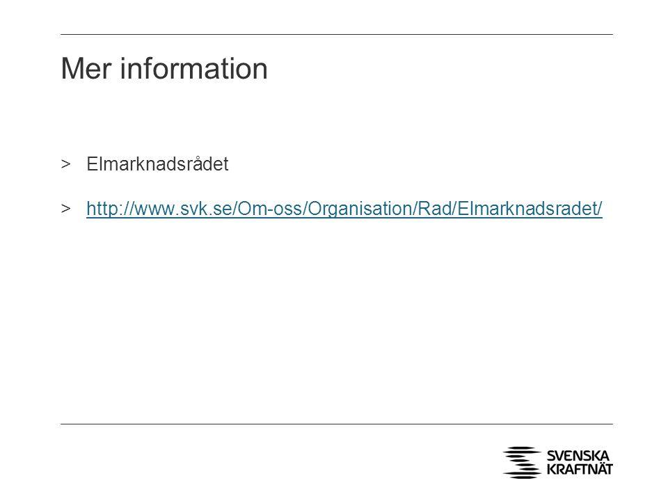Mer information >Elmarknadsrådet >http://www.svk.se/Om-oss/Organisation/Rad/Elmarknadsradet/http://www.svk.se/Om-oss/Organisation/Rad/Elmarknadsradet/
