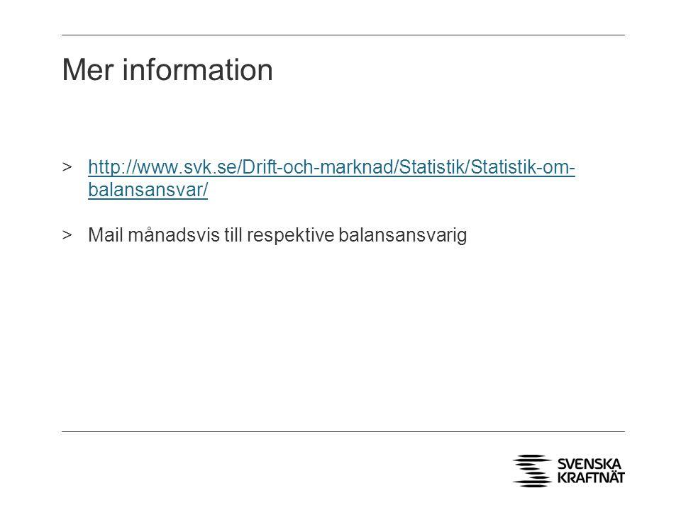 Mer information >http://www.svk.se/Drift-och-marknad/Statistik/Statistik-om- balansansvar/http://www.svk.se/Drift-och-marknad/Statistik/Statistik-om- balansansvar/ >Mail månadsvis till respektive balansansvarig