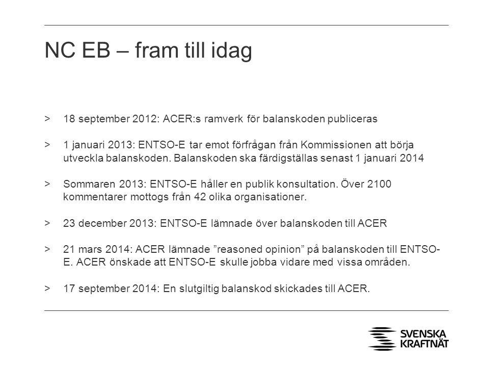 NC EB – fram till idag >18 september 2012: ACER:s ramverk för balanskoden publiceras >1 januari 2013: ENTSO-E tar emot förfrågan från Kommissionen att börja utveckla balanskoden.