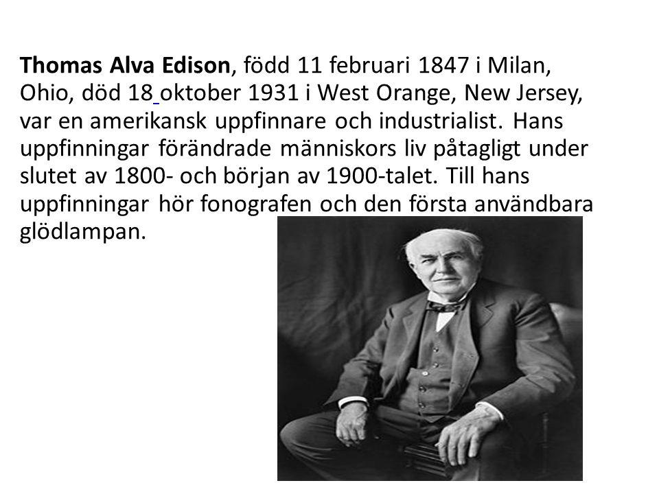 Thomas Alva Edison, född 11 februari 1847 i Milan, Ohio, död 18 oktober 1931 i West Orange, New Jersey, var en amerikansk uppfinnare och industrialist