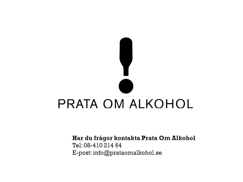 Har du frågor kontakta Prata Om Alkohol Tel: 08-410 214 64 E-post: info@prataomalkohol.se
