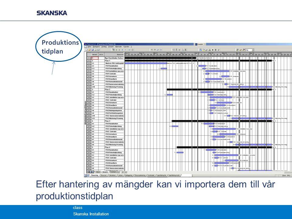 class Produktions tidplan Efter hantering av mängder kan vi importera dem till vår produktionstidplan Skanska Installation