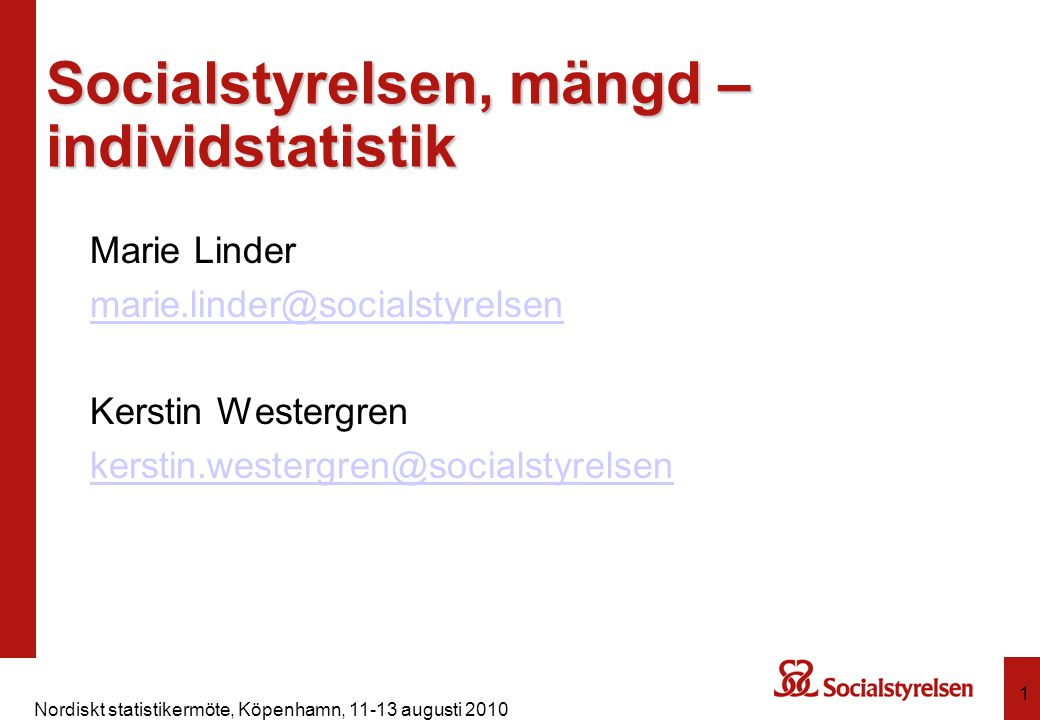 Nordiskt statistikermöte, Köpenhamn, 11-13 augusti 2010 1 Socialstyrelsen, mängd – individstatistik Marie Linder marie.linder@socialstyrelsen Kerstin