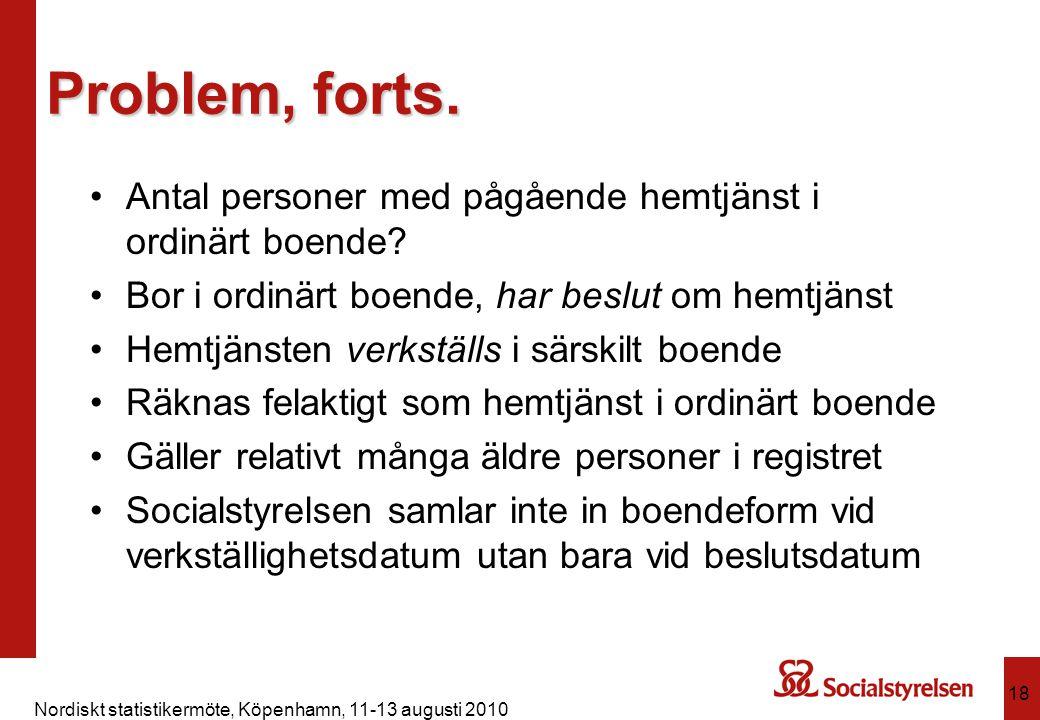 Nordiskt statistikermöte, Köpenhamn, 11-13 augusti 2010 18 Problem, forts. Antal personer med pågående hemtjänst i ordinärt boende? Bor i ordinärt boe