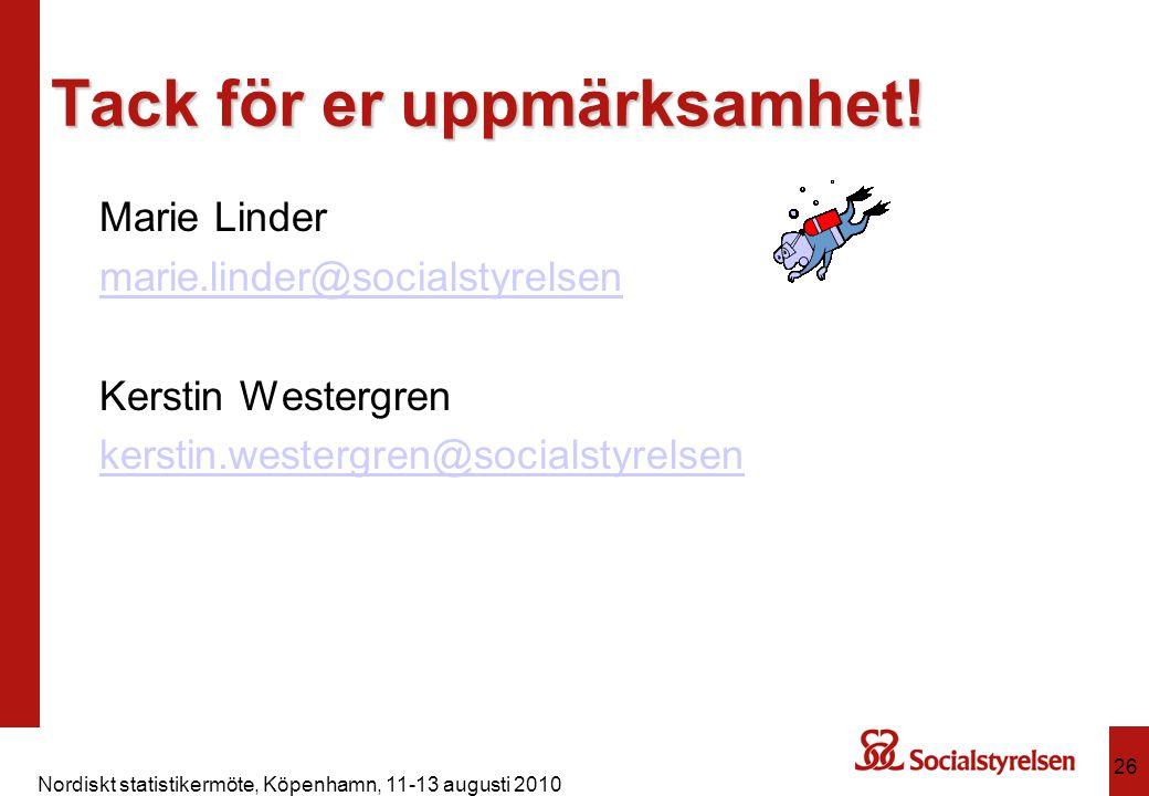 Nordiskt statistikermöte, Köpenhamn, 11-13 augusti 2010 26 Tack för er uppmärksamhet! Marie Linder marie.linder@socialstyrelsen Kerstin Westergren ker