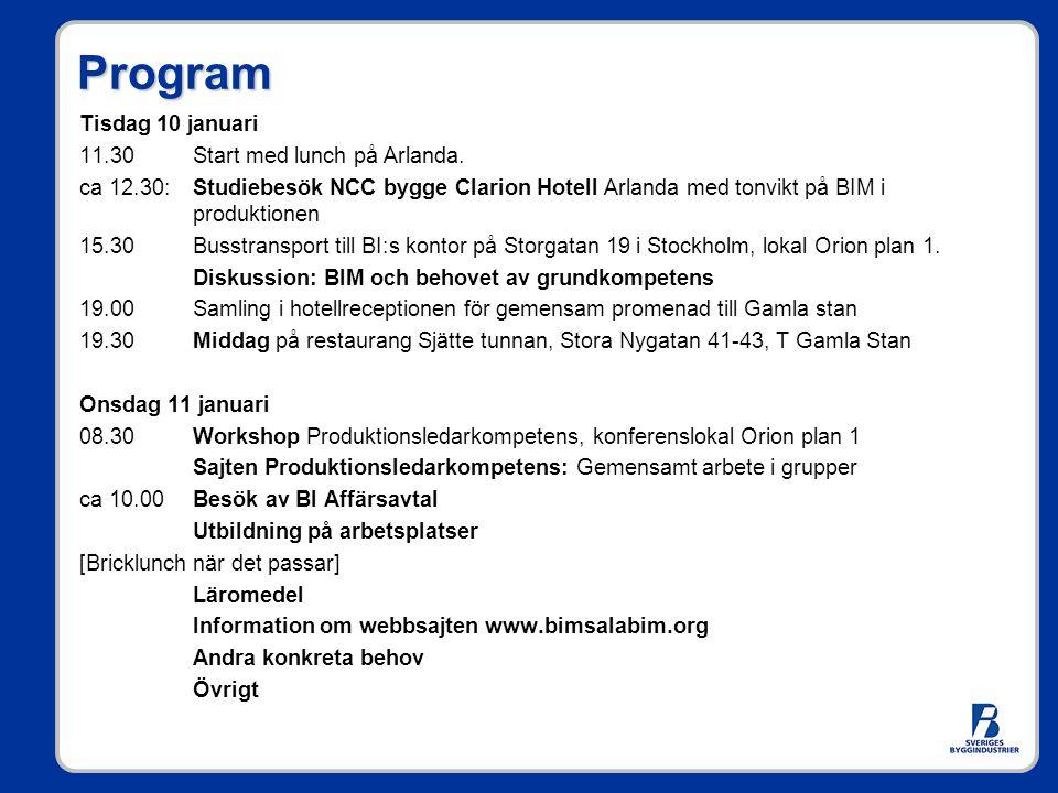 Program Tisdag 10 januari 11.30Start med lunch på Arlanda. ca 12.30: Studiebesök NCC bygge Clarion Hotell Arlanda med tonvikt på BIM i produktionen 15