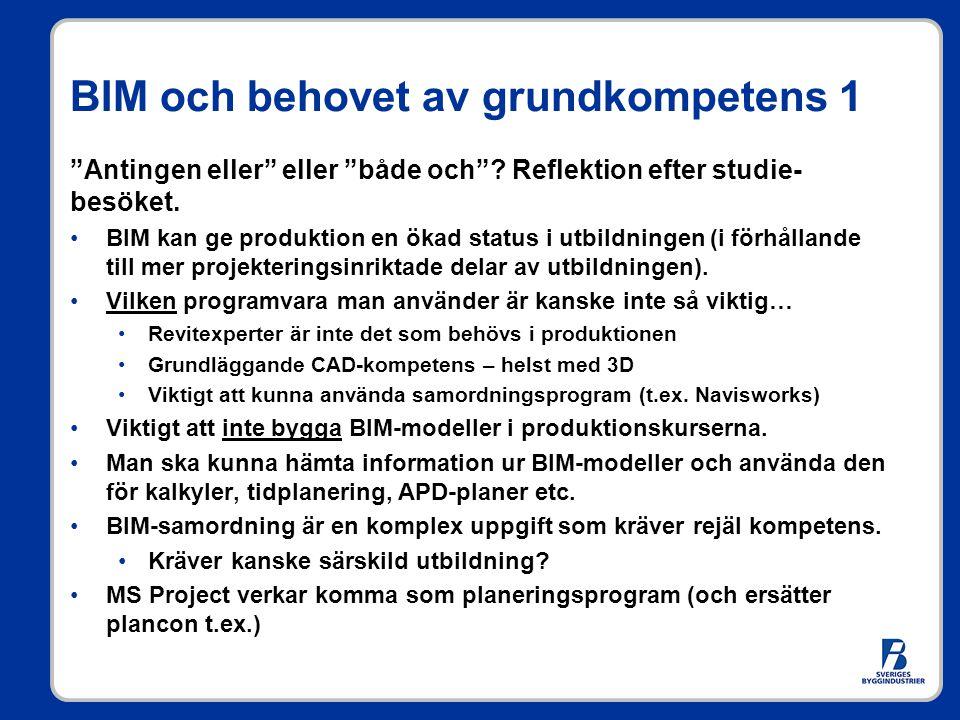 """BIM och behovet av grundkompetens 1 """"Antingen eller"""" eller """"både och""""? Reflektion efter studie- besöket. BIM kan ge produktion en ökad status i utbild"""