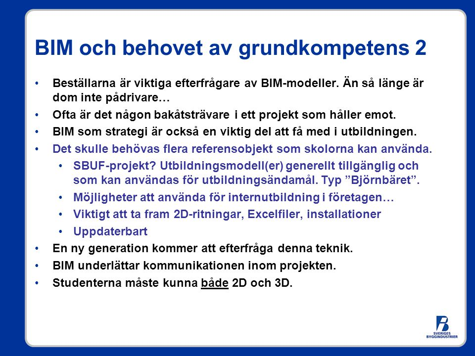 BIM och behovet av grundkompetens 2 Beställarna är viktiga efterfrågare av BIM-modeller. Än så länge är dom inte pådrivare… Ofta är det någon bakåtstr