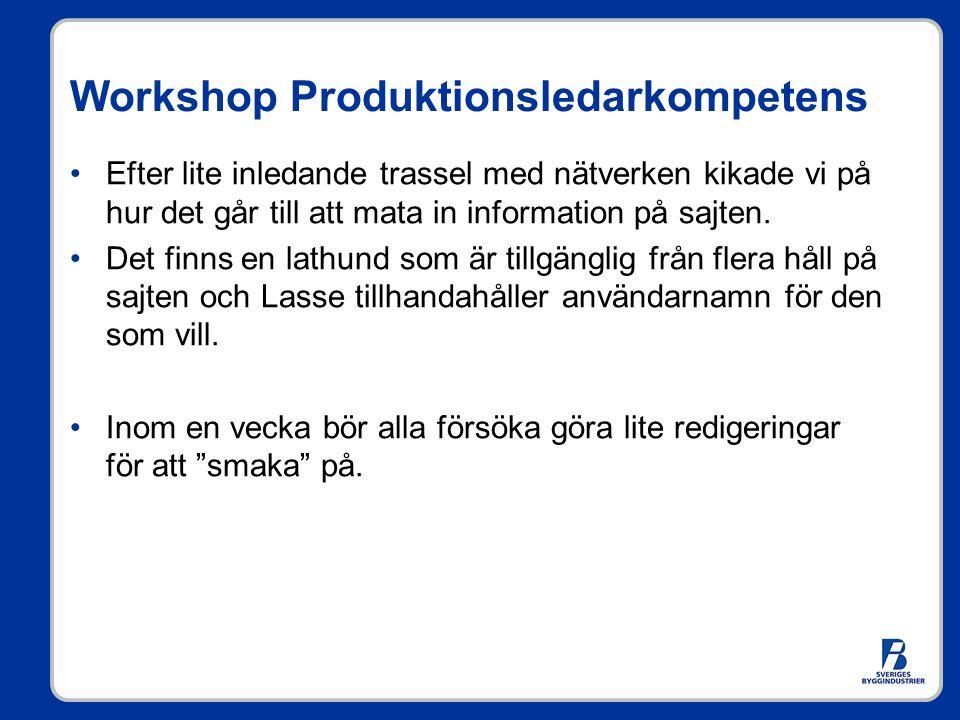Workshop Produktionsledarkompetens Efter lite inledande trassel med nätverken kikade vi på hur det går till att mata in information på sajten. Det fin