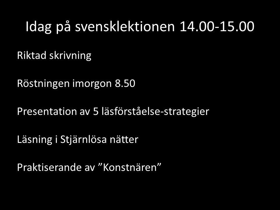 Idag på svensklektionen 14.00-15.00 Riktad skrivning Röstningen imorgon 8.50 Presentation av 5 läsförståelse-strategier Läsning i Stjärnlösa nätter Pr