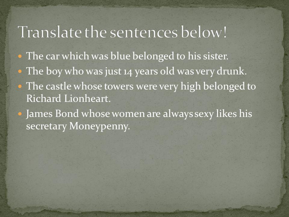 The car which was blue belonged to his sister.Bilen som var blå tillhörde hans syster.