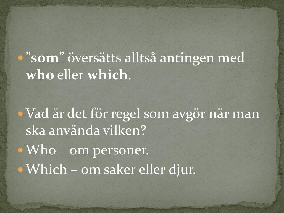 som översätts alltså antingen med who eller which.