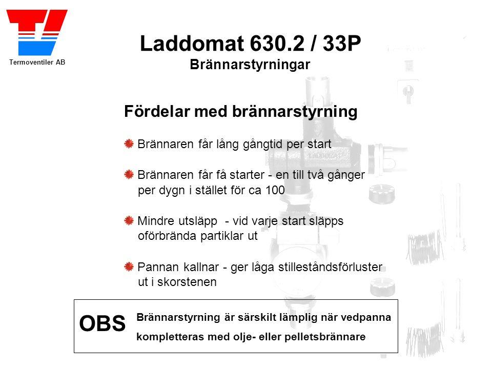 Termoventiler AB Laddomat 630.2 / 33P Brännarstyrningar Brännaren får lång gångtid per start Brännaren får få starter - en till två gånger per dygn i