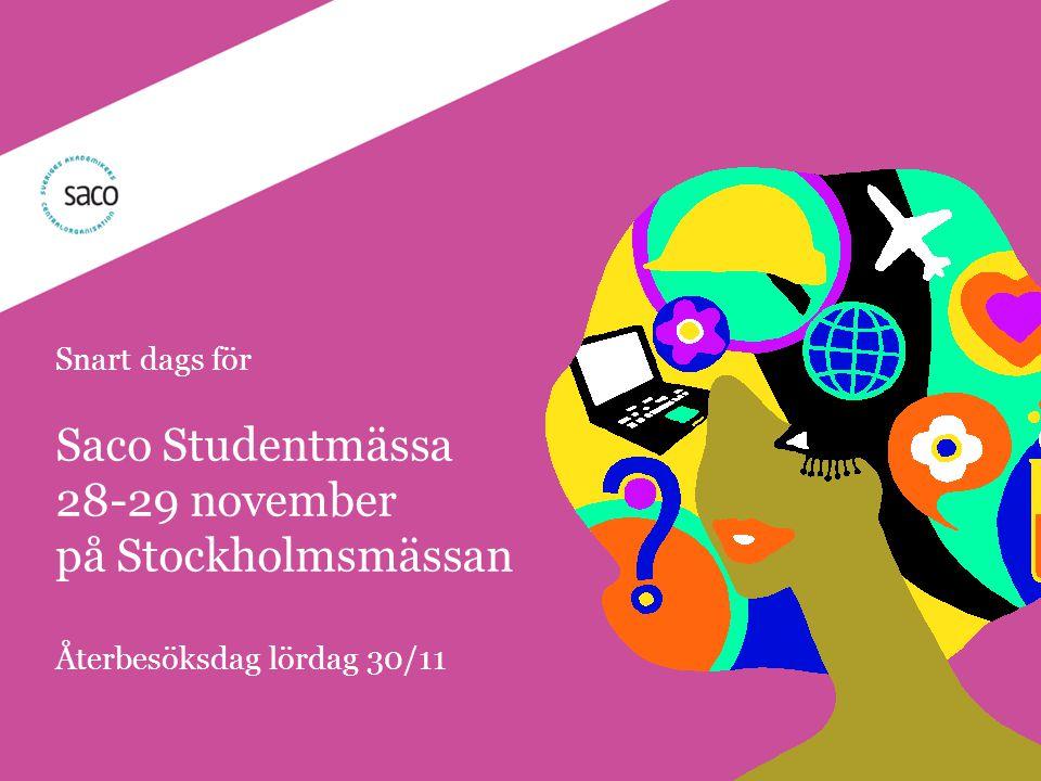 | Föredragsnamn, Föredragshållare, ååmmdd Snart dags för Saco Studentmässa 28-29 november på Stockholmsmässan Återbesöksdag lördag 30/11
