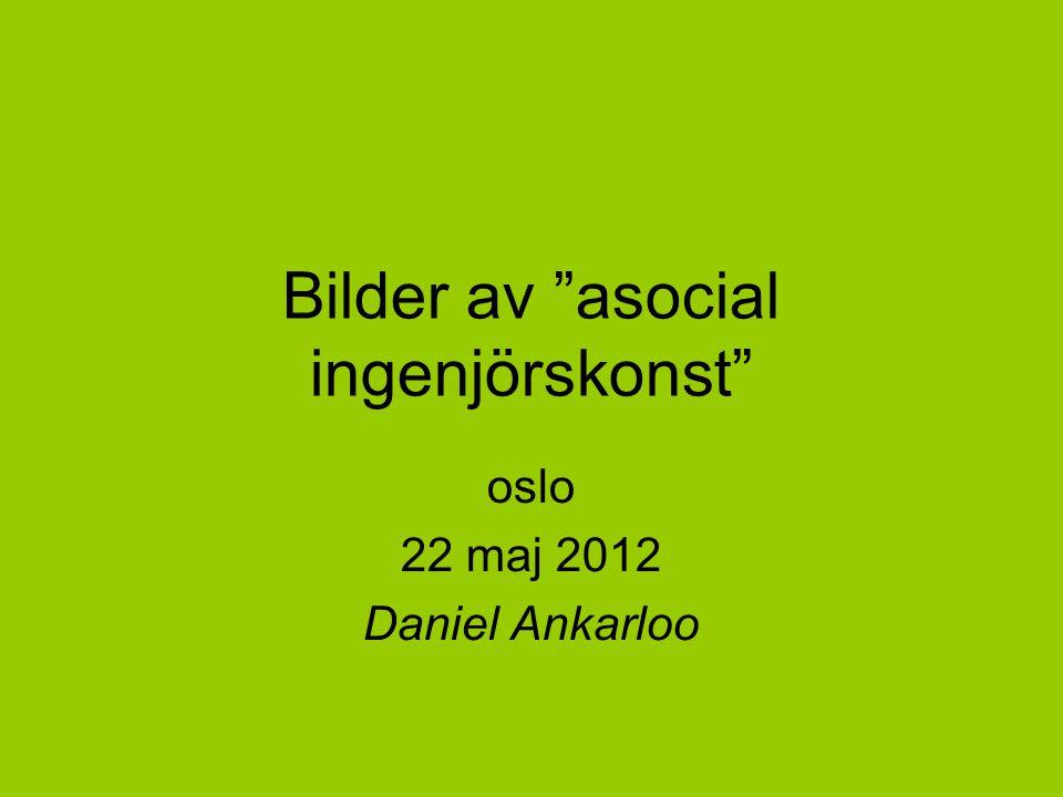 Bilder av asocial ingenjörskonst oslo 22 maj 2012 Daniel Ankarloo