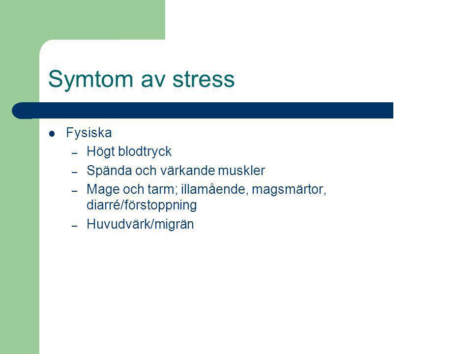 Symtom av stress Fysiska – Högt blodtryck – Spända och värkande muskler – Mage och tarm; illamående, magsmärtor, diarré/förstoppning – Huvudvärk/migrä