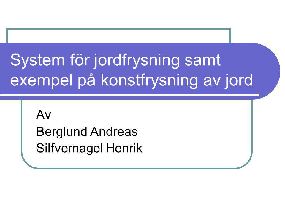 System för jordfrysning samt exempel på konstfrysning av jord Av Berglund Andreas Silfvernagel Henrik