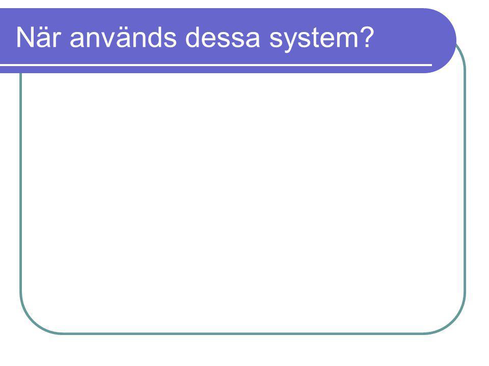 När används dessa system?
