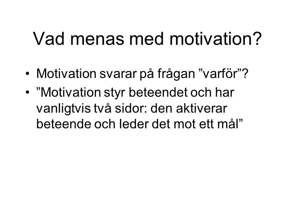 Motivationens två sidor (1) Bakifrånstyrning :Vi knuffas framåt av inre motivationskällor (motivation aktiverar beteende) Framifrånstyrning : Vi dras framåt av mål (motivation riktar beteende)