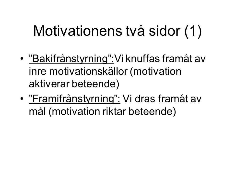 Motivationens två sidor (2) Motivation: En disposition att handla på visst sätt Emotion: En reaktion på stimuli asocierade med motiverade handlingar