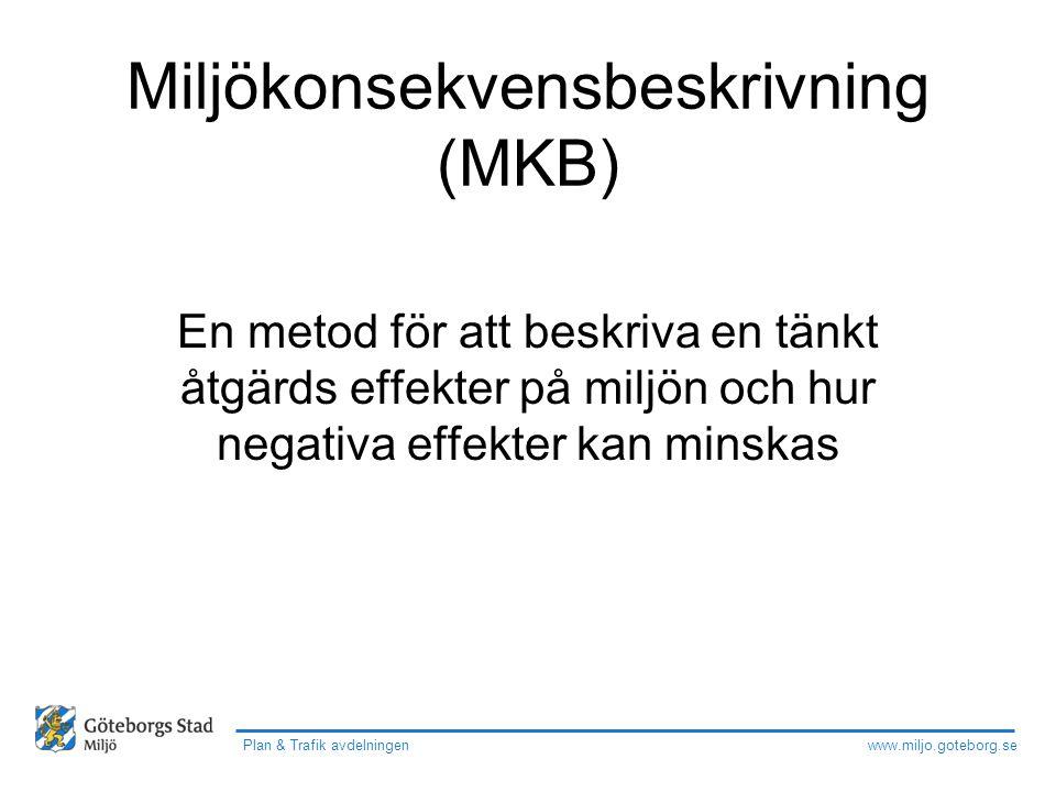 www.miljo.goteborg.se Plan & Trafik avdelningen Miljökonsekvensbeskrivning (MKB) Ett annat sätt för att visa att man haft hänsynsreglerna (2 kap) i tankarna Samråd viktigt