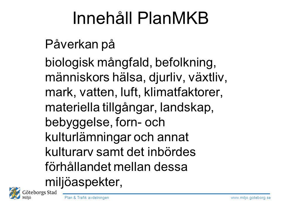www.miljo.goteborg.se Plan & Trafik avdelningen Innehåll PlanMKB Påverkan på biologisk mångfald, befolkning, människors hälsa, djurliv, växtliv, mark,