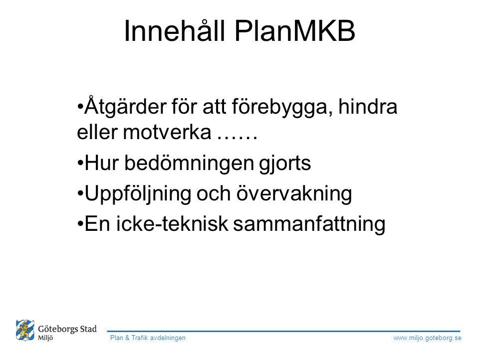 www.miljo.goteborg.se Plan & Trafik avdelningen Innehåll PlanMKB Åtgärder för att förebygga, hindra eller motverka …… Hur bedömningen gjorts Uppföljni