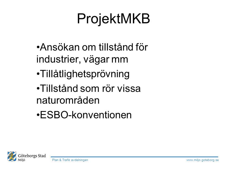 www.miljo.goteborg.se Plan & Trafik avdelningen ProjektMKB Om verksamheten kan medföra Betydande MiljöPåverkan (BMP) Utökad miljökonsekvensbedömning …..