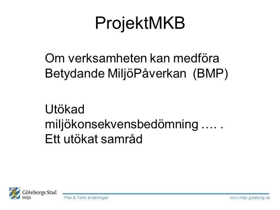 www.miljo.goteborg.se Plan & Trafik avdelningen ProjektMKB Om verksamheten kan medföra Betydande MiljöPåverkan (BMP) Utökad miljökonsekvensbedömning …