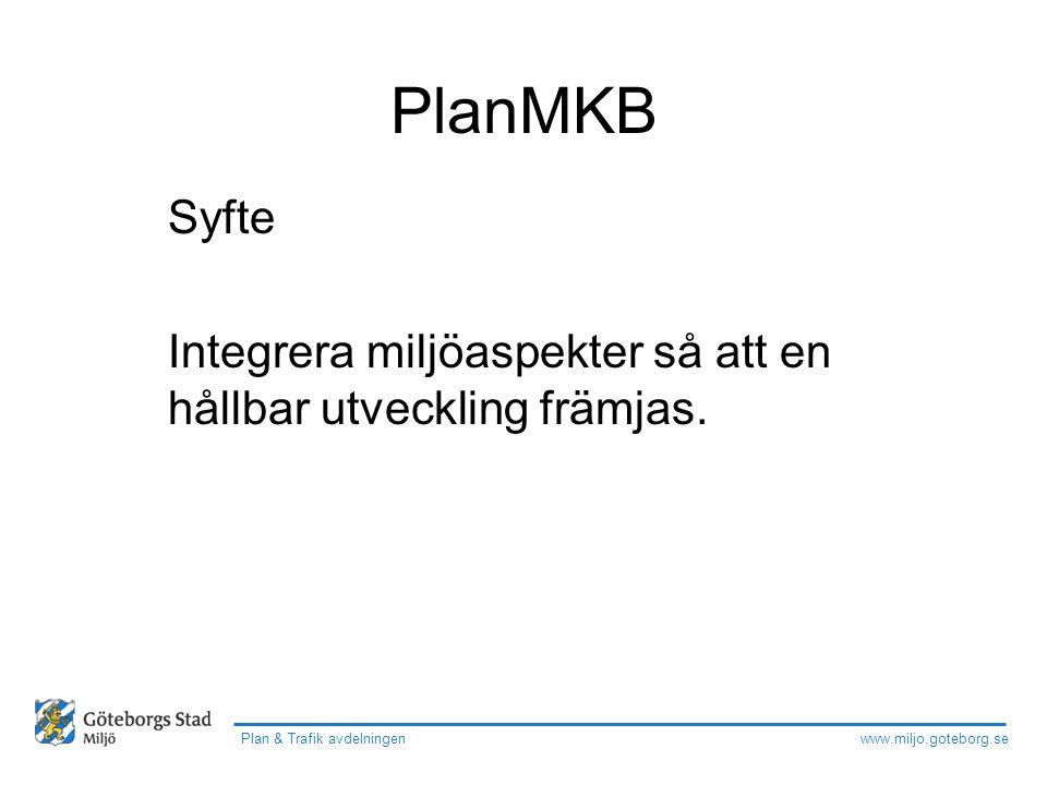 www.miljo.goteborg.se Plan & Trafik avdelningen PlanMKB Syfte Integrera miljöaspekter så att en hållbar utveckling främjas.