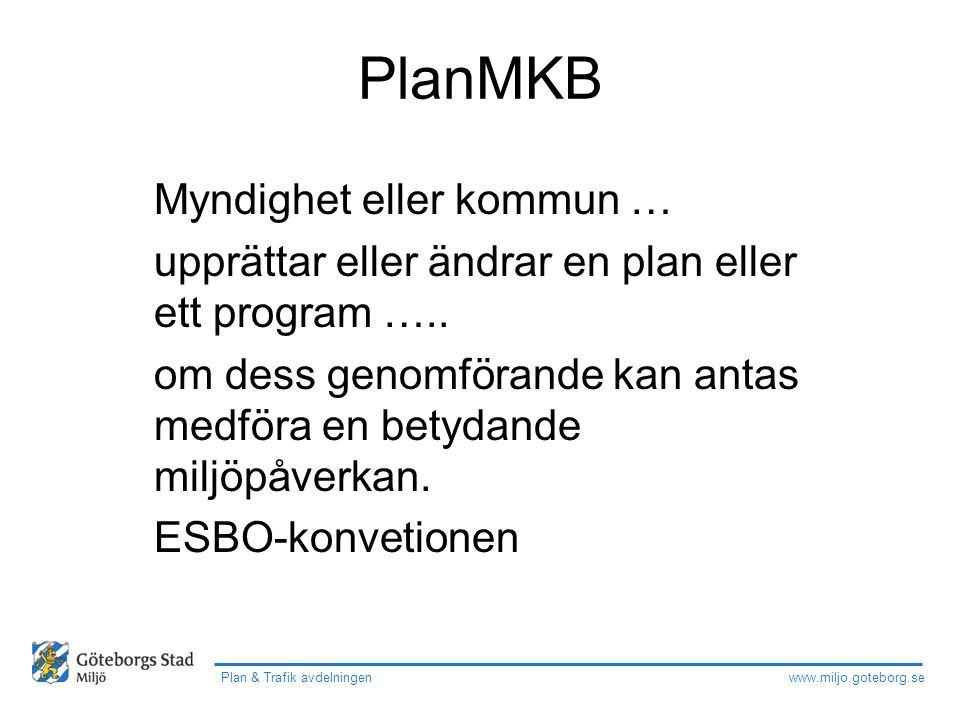 www.miljo.goteborg.se Plan & Trafik avdelningen PlanMKB Myndighet eller kommun … upprättar eller ändrar en plan eller ett program ….. om dess genomför