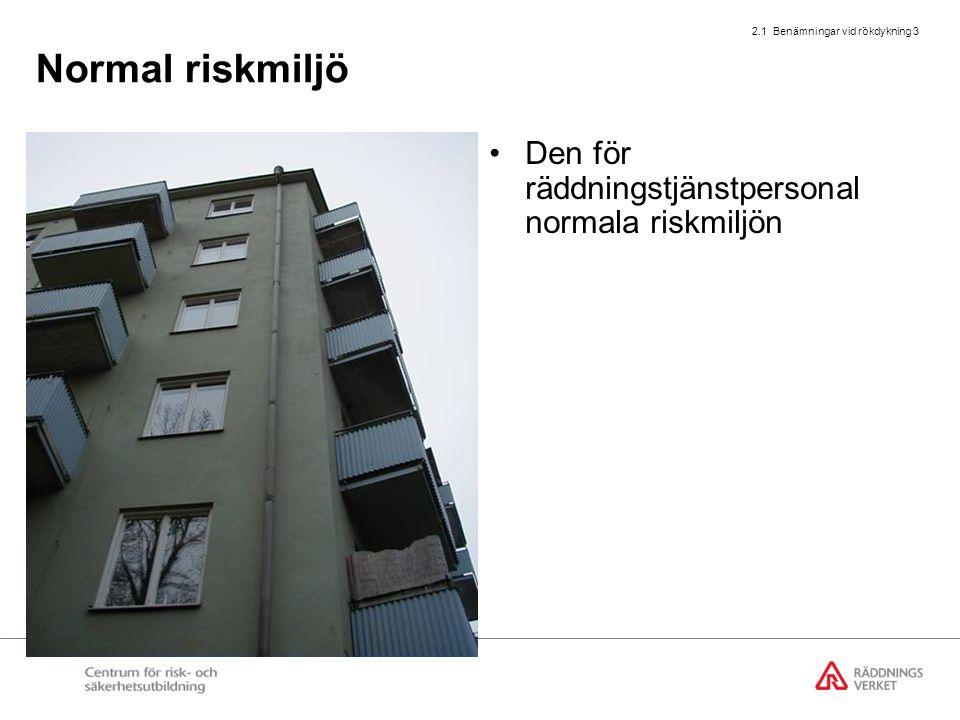 2.1 Benämningar vid rökdykning 3 Normal riskmiljö Den för räddningstjänstpersonal normala riskmiljön