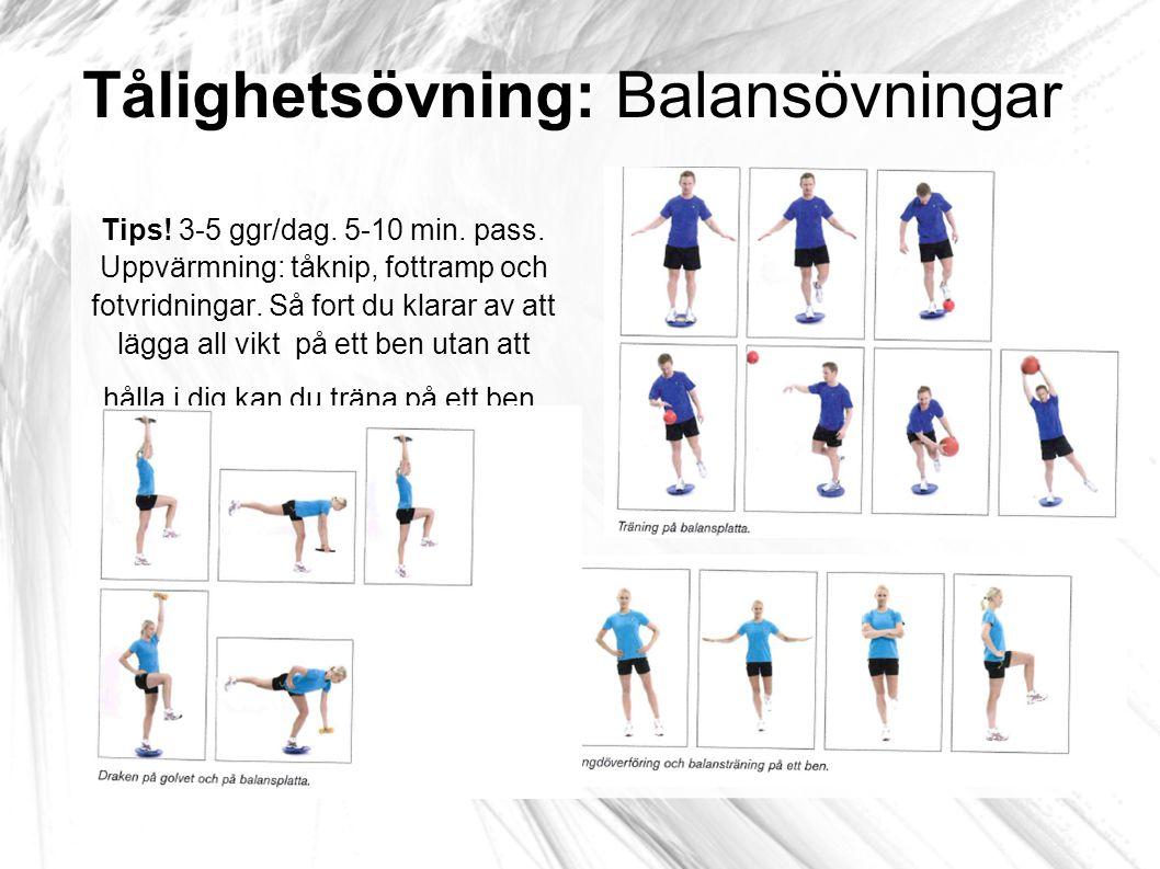 Tålighetsövning: Balansövningar Tips! 3-5 ggr/dag. 5-10 min. pass. Uppvärmning: tåknip, fottramp och fotvridningar. Så fort du klarar av att lägga all