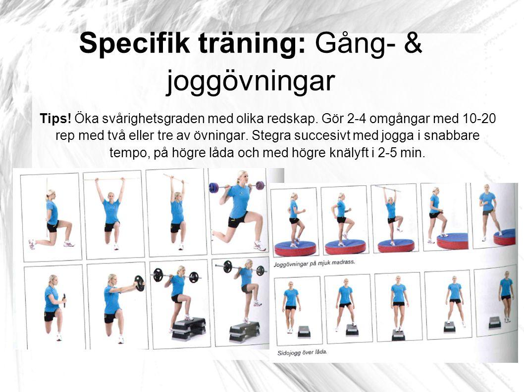 Specifik träning: Gång- & joggövningar Tips! Öka svårighetsgraden med olika redskap. Gör 2-4 omgångar med 10-20 rep med två eller tre av övningar. Ste