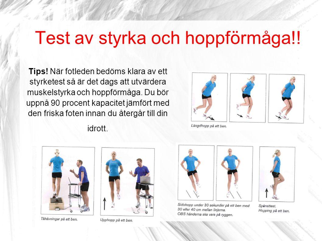 Test av styrka och hoppförmåga!! Tips! När fotleden bedöms klara av ett styrketest så är det dags att utvärdera muskelstyrka och hoppförmåga. Du bör u